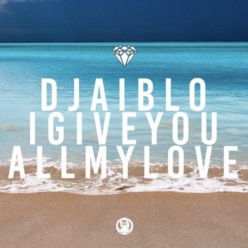 Dj Aiblo - I Give You All My Love (Original Mix) [2020]