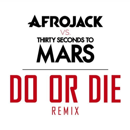 do or die remix club version by afrojack vs thirty seconds to
