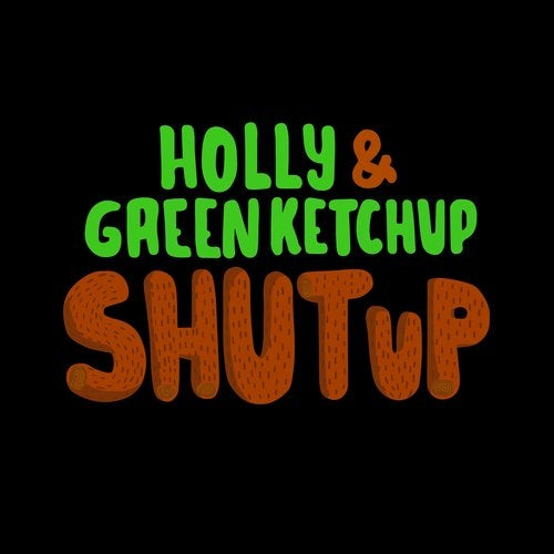 Holly & Green Ketchup - Shut Up (Original Mix)