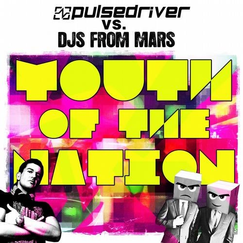 Pulsedriver vs. DJ's From Mars - Youth Of The Nation
