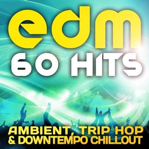 EDM Ambient, Trip Hop & Downtempo Chillout (60 Top Hits