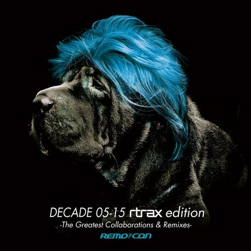 DECADE 05-15 The Greatest Collaborations & Remixes