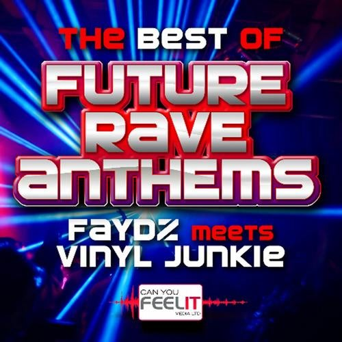 The Best of Future Rave Anthems - Mixed by DJ Faydz & Vinyl Junkie