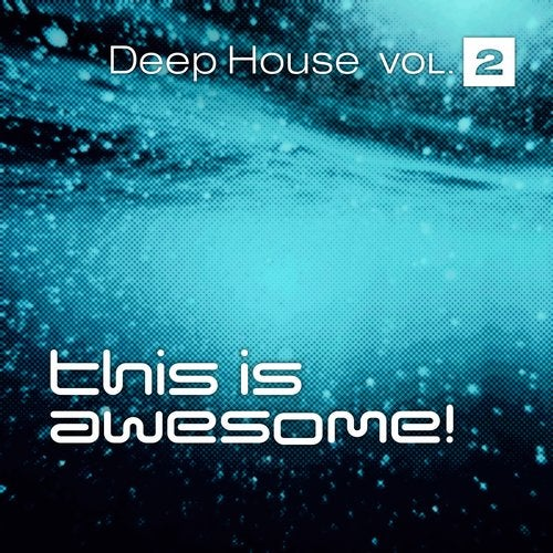 This is Awesome - Deep House Vol. 2