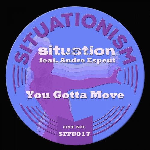Situation – You Gotta Move (Feat. Andre Espeut) [Situationism]
