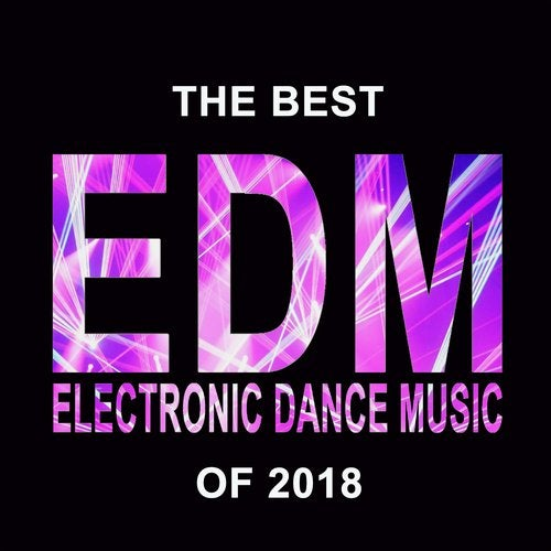The Best EDM Electronic Dance Music of 2018 (The Best EDM, Trap, Atm
