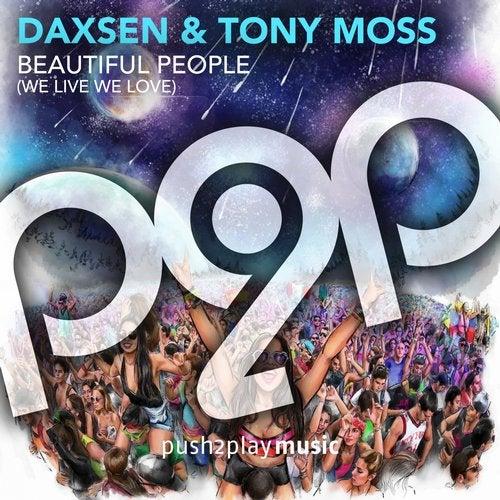 Daxsen & Tony Moss-Beautiful People (We Live We Love)