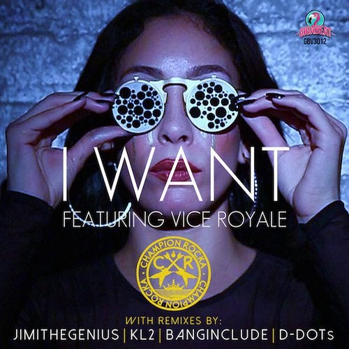I Want (feat. Vice Royale)