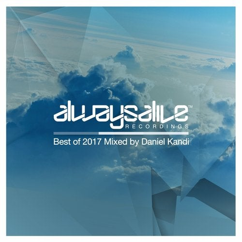 Always Alive Recordings: Best Of 2017, Mixed by Daniel Kandi