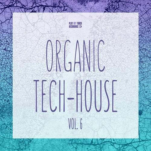 Organic Tech-House, Vol. 6