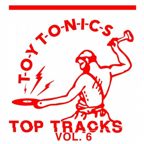 Toy Tonics Top Tracks, Vol. 6
