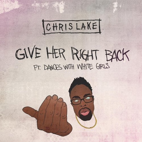 Chris Lake feat. Dances With White Girls - Give Her Right Back (Original Mix) [2018]