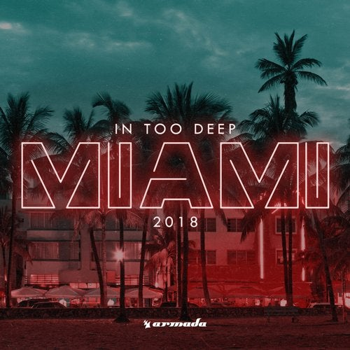 In Too Deep - Miami 2018 - Extended Versions