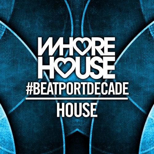 Whore House #BeatportDecade House