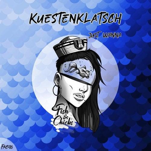 Kuestenklatsch - Just Wanna; Dont You Say (Original Mix) [2020]