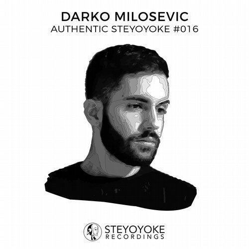 Darko Milosevic Presents Authentic Steyoyoke #016