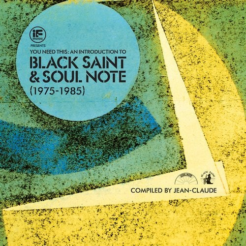 IF Music Presents You Need This: An Introduction To Black Saint & Soul Note (1975 to 1985) Compiled By Jean-Claude