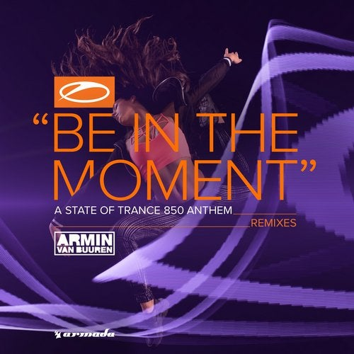 Armin Van Burren Releases ASOT 850 Anthem 'Be In The Moment' Remixes