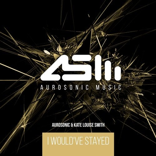 Aurosonic Feat. Kate Louise Smith - I Would've Stayed (Extended Mix) [2020]