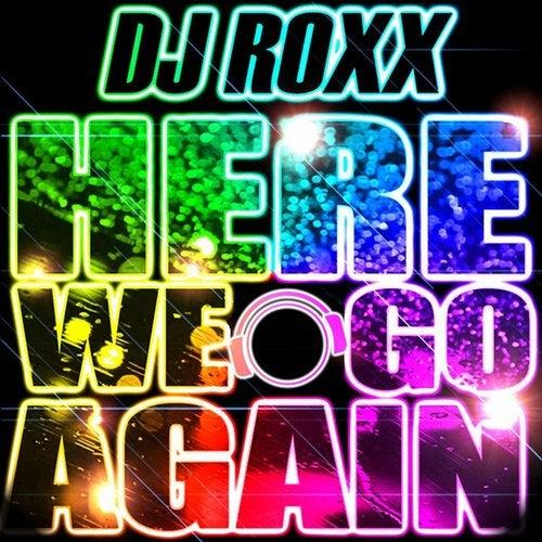 DJ Roxx - Here We Go Again