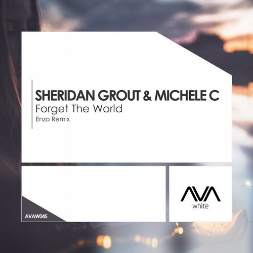 Michele C, Sheridan Grout - Forget the World (Enzo Remix) [AVA White]