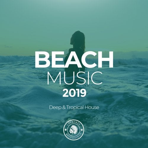 Beach Music 2019: Deep & Tropical House from Cherokee Recordings on