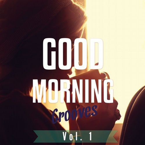 Good Morning Grooves, Vol. 1 (Best of Chilled House Tunes)
