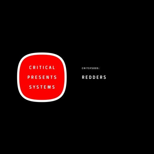 Redders - Critical Presents: Systems 005 - The Redders EP [CRITSYS005]