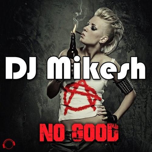 DJ Mikesh-No Good