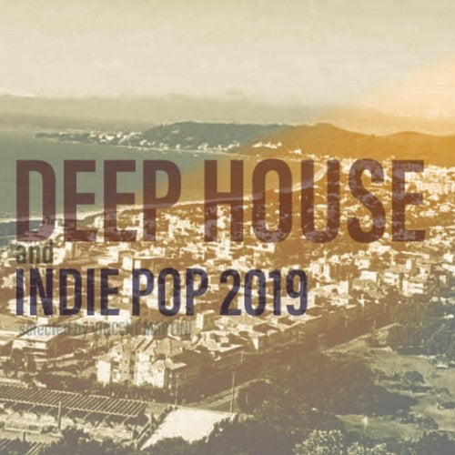 DEEP HOUSE and INDIE POP 2019 (Selected by Vincent Martini)