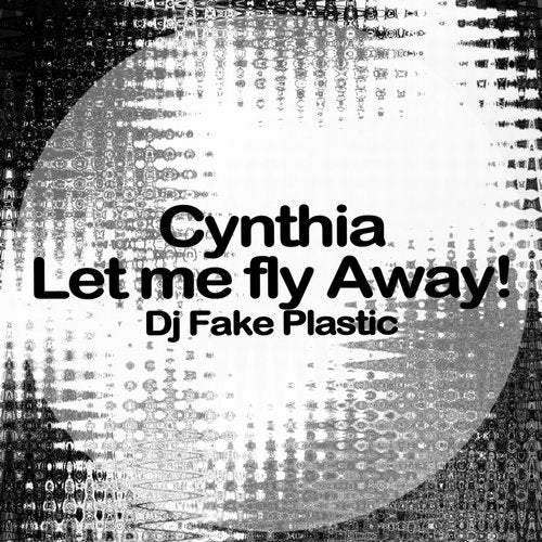 DJ Fake Plastic - Cynthia, Let Me Fly Away!