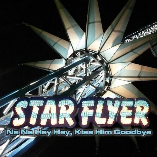 Starflyer - Na Na Hey Hey, Kiss Him Goodbye