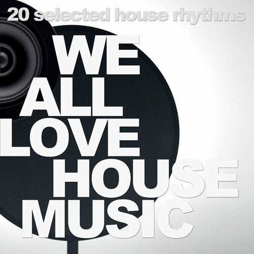 We All Love House Music - 20 Selected House Rhythms
