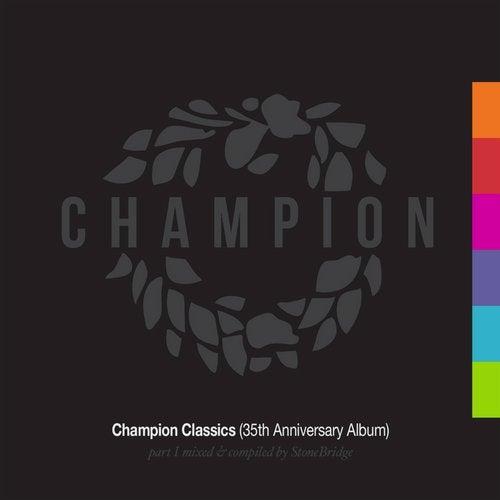 Champion Classics (35th Anniversary Album) Part 1 mixed & compiled by StoneBridge