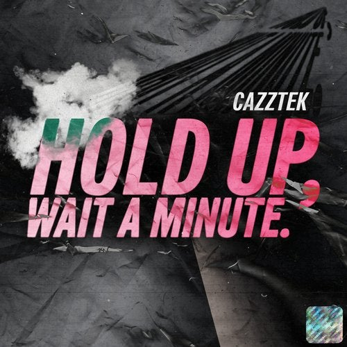 Cazztek - Hold Up, Wait A Minute (Original Mix) [2018]