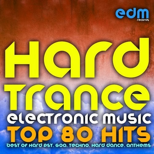 Hard Trance Electronic Music - Top 80 Hits (Best of Hard Psy, Goa, Techno, Hard Dance, Anthems)