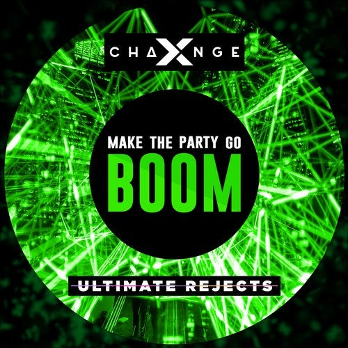 X-Change & Ultimate Rejects - Make The Party Go Boom (Extended Mix)