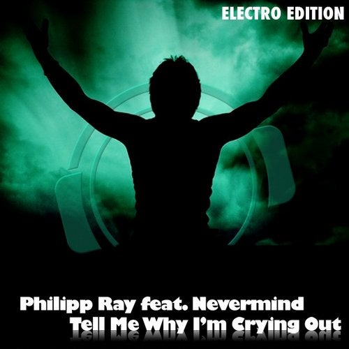 Philipp Ray feat. Nevermind - Tell Me Why I'm Crying Out (Electro Edition)