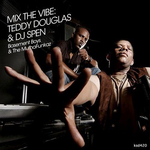 Mix The Vibe: Teddy Douglas & DJ Spen (Basement Boys & The MuthaFunkaz)