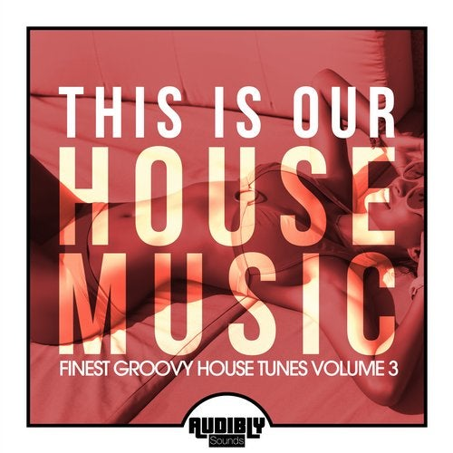 This Is Our House Music (Finest Groovy House Tunes, Vol. 3)