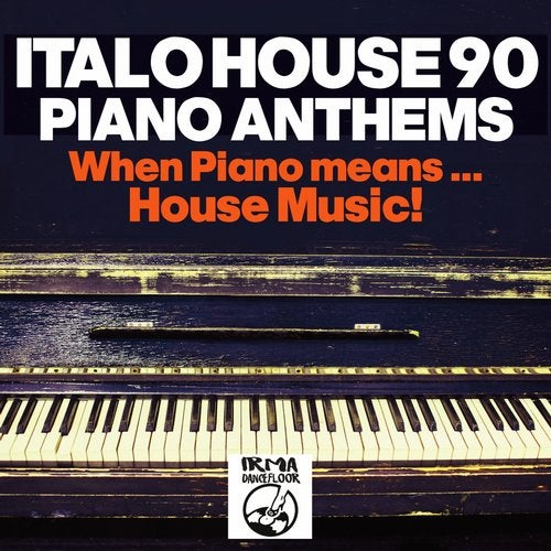 Italo House 90: Piano Anthems (When Piano Means... House Music!!)