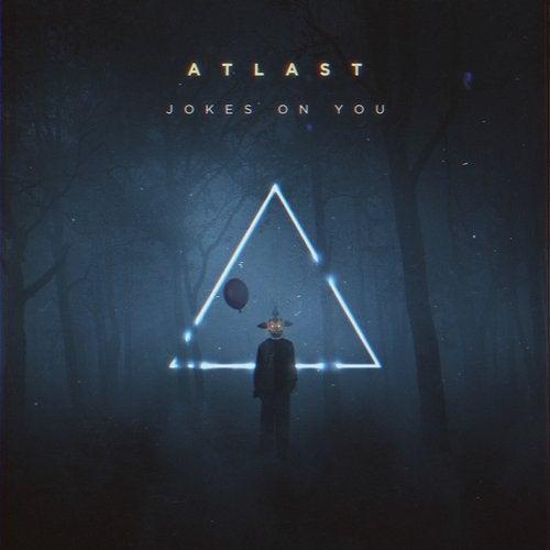 ATLAST - Jokes On You (Original Mix)