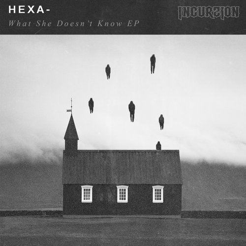 Hexa - What She Doesn't Know EP [INC021]