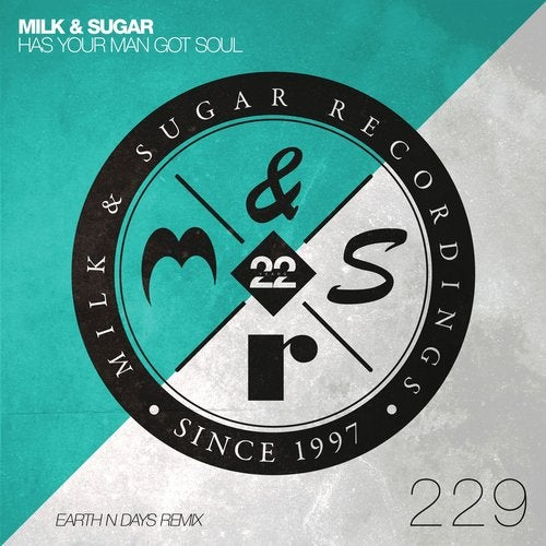 Milk & Sugar - Has Your Man Got Soul (Earth N Days Extended Remix) [2020]