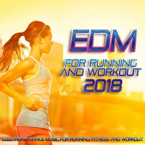 EDM For Running And Workout 2018 - Electronic Dance Music