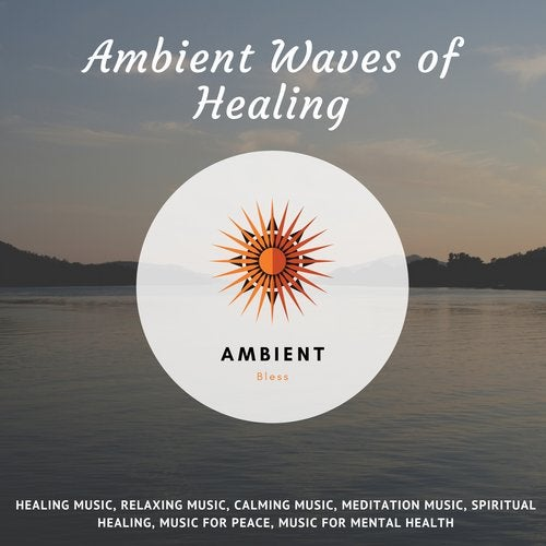 Ambient Waves Of Healing (Healing Music, Relaxing Music