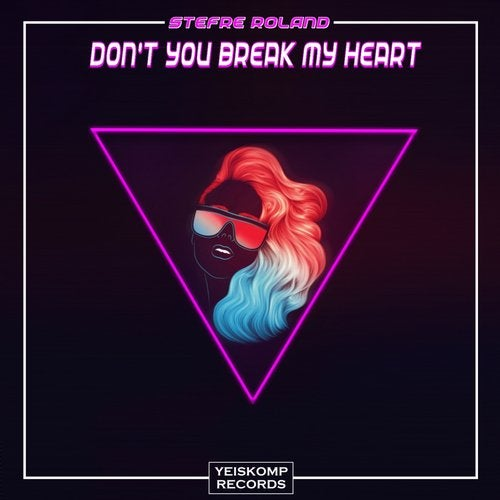 Stefre Roland - DON'T YOU BREAK MY HEART