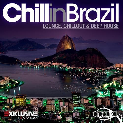 Chill In Brazil - Lounge, Chill Out & Deep House