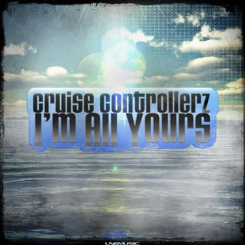 Cruise Controllerz - I'm All Yours