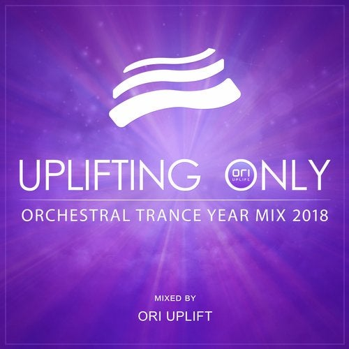 Uplifting Only: Orchestral Trance Year Mix 2018 (Mixed by Ori Uplift)